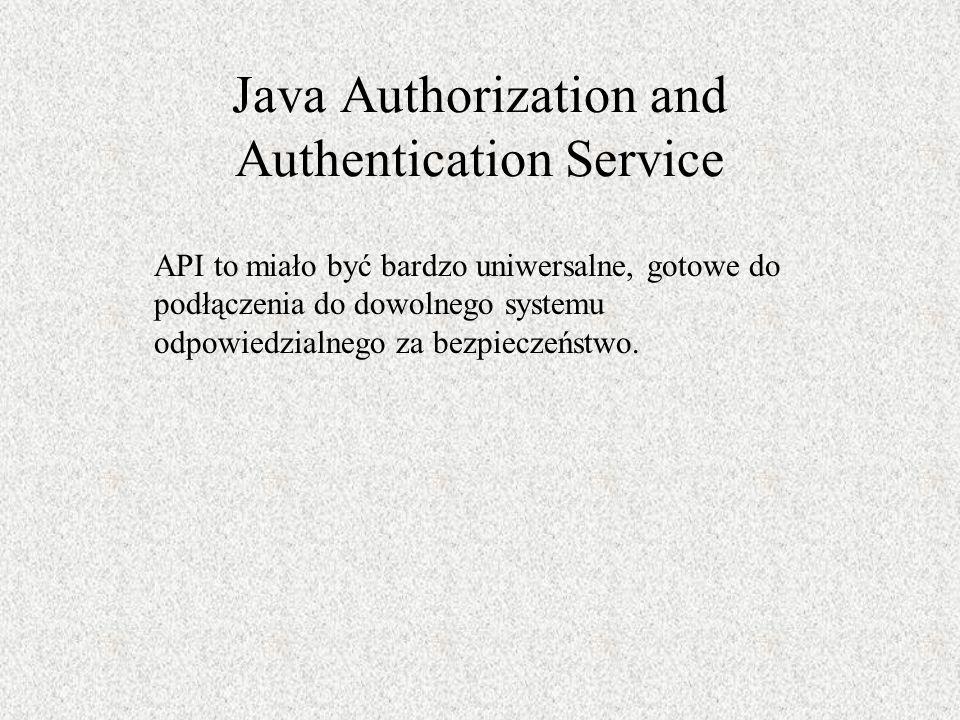 Java Authorization and Authentication Service API to miało być bardzo uniwersalne, gotowe do podłączenia do dowolnego systemu odpowiedzialnego za bezp