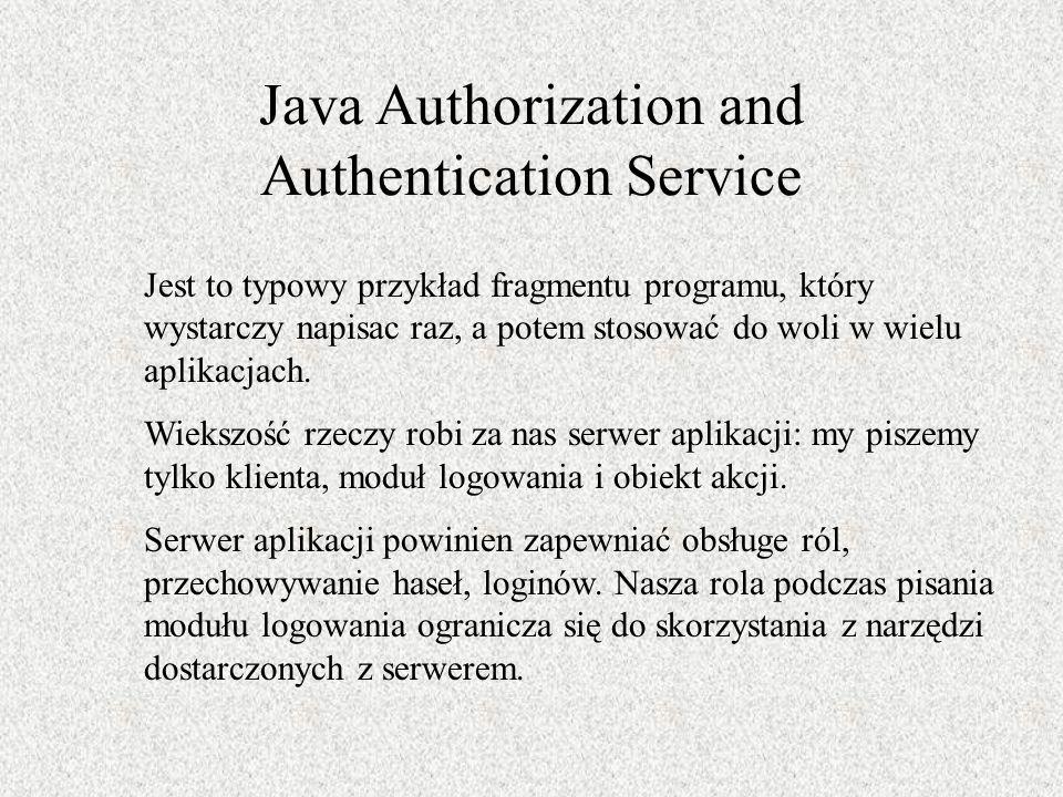 Java Authorization and Authentication Service Jest to typowy przykład fragmentu programu, który wystarczy napisac raz, a potem stosować do woli w wiel