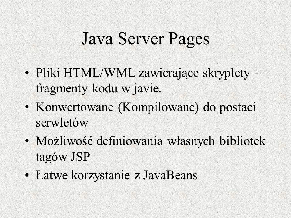 Java Server Pages Pliki HTML/WML zawierające skryplety - fragmenty kodu w javie. Konwertowane (Kompilowane) do postaci serwletów Możliwość definiowani