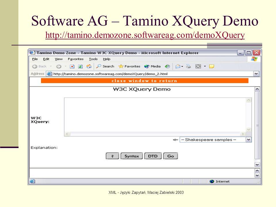 XML - Języki Zapytań, Maciej Zabielski 2003 Software AG – Tamino XQuery Demo http://tamino.demozone.softwareag.com/demoXQuery http://tamino.demozone.s