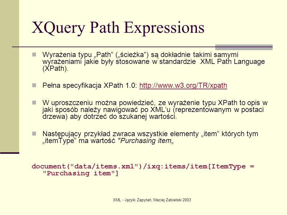 XML - Języki Zapytań, Maciej Zabielski 2003 XQuery - Element Constructors Konstruktory Elementów mogą być przydatne wtedy, gdy podczas budowania zapytania, chcemy aby częścią wyniku były nowe elementy.