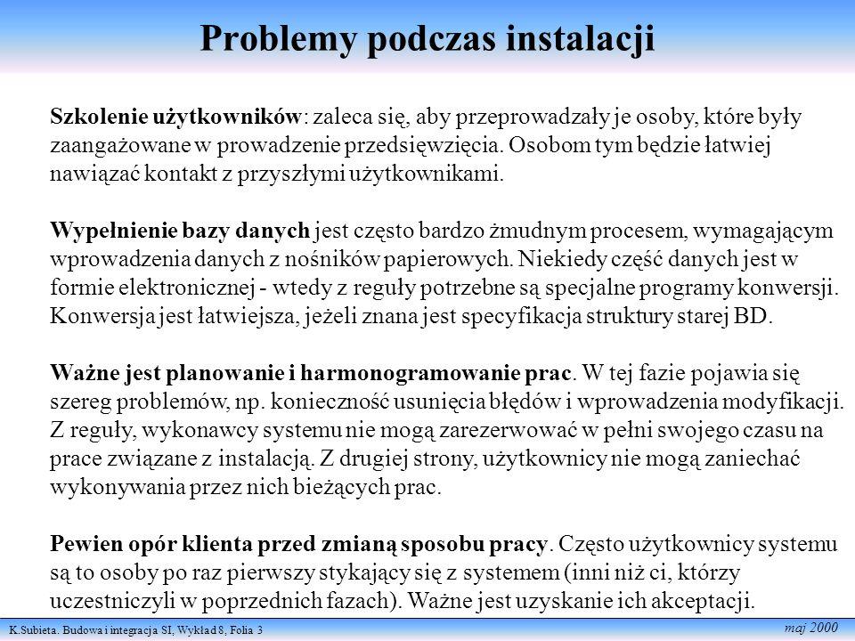 K.Subieta. Budowa i integracja SI, Wykład 8, Folia 3 maj 2000 Problemy podczas instalacji Szkolenie użytkowników: zaleca się, aby przeprowadzały je os