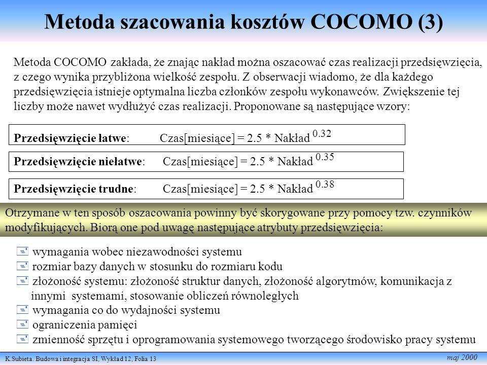 K.Subieta. Budowa i integracja SI, Wykład 12, Folia 13 maj 2000 Metoda szacowania kosztów COCOMO (3) Metoda COCOMO zakłada, że znając nakład można osz