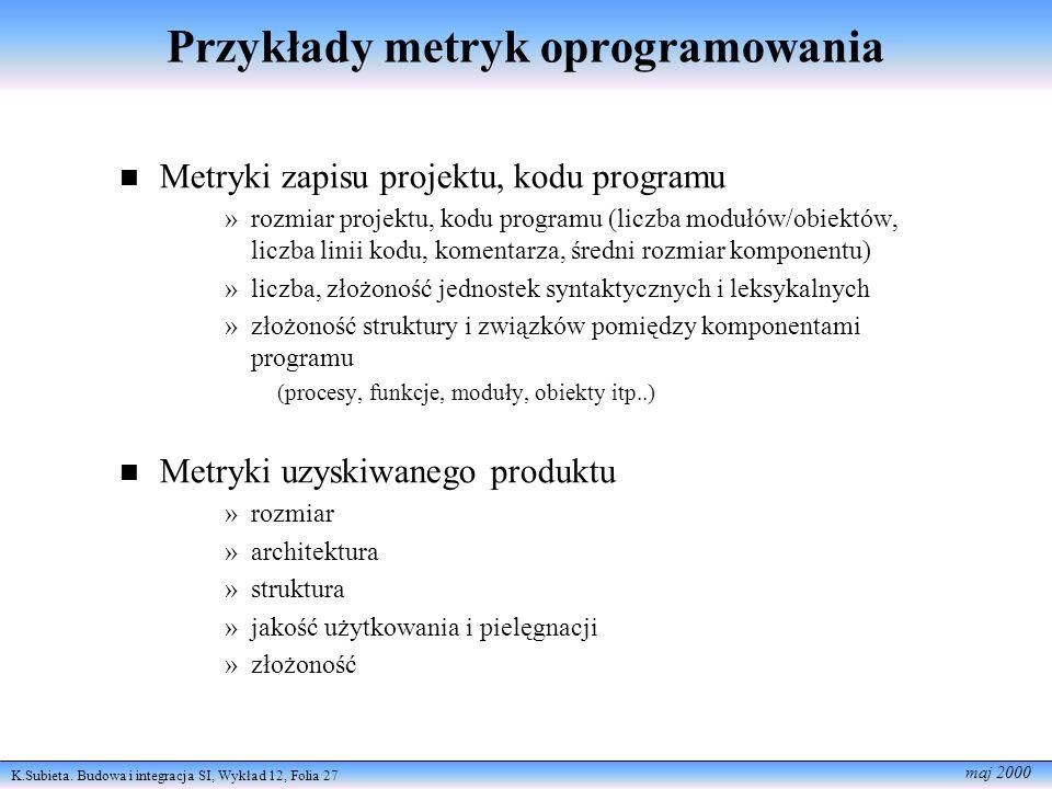 K.Subieta. Budowa i integracja SI, Wykład 12, Folia 27 maj 2000 Metryki zapisu projektu, kodu programu »rozmiar projektu, kodu programu (liczba modułó
