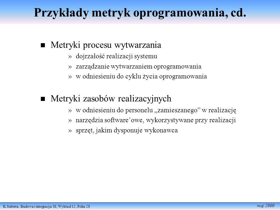 K.Subieta. Budowa i integracja SI, Wykład 12, Folia 28 maj 2000 Przykłady metryk oprogramowania, cd. Metryki procesu wytwarzania »dojrzałość realizacj