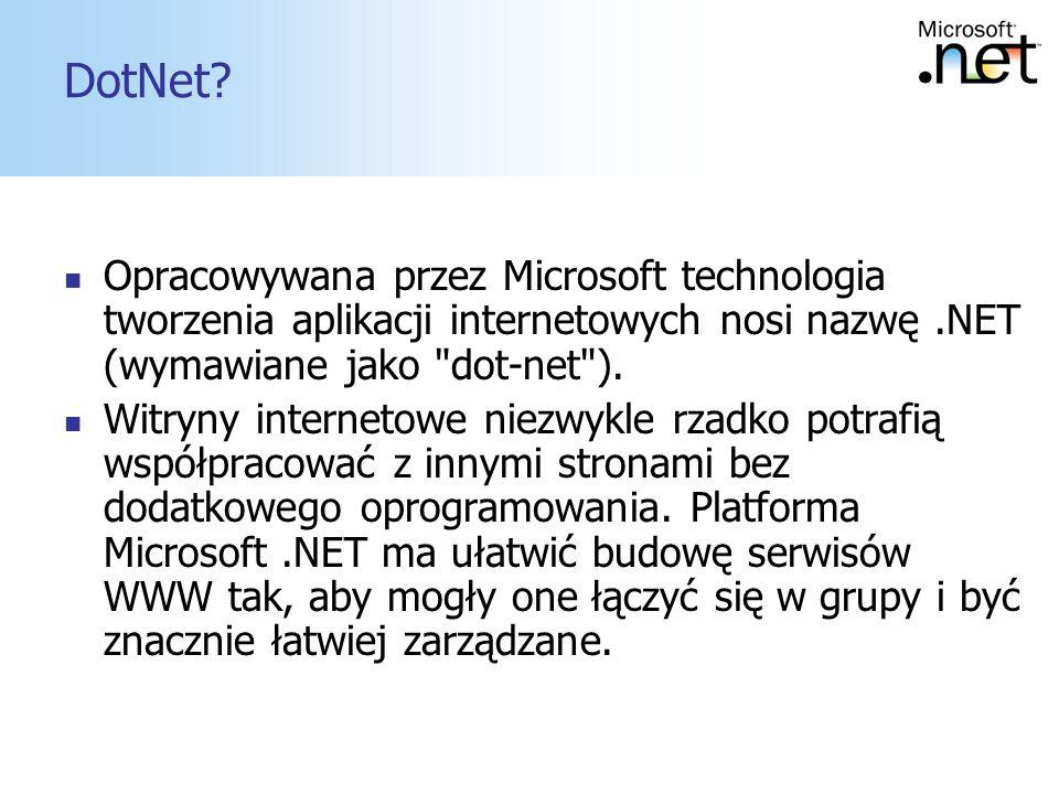 3 DotNet? Opracowywana przez Microsoft technologia tworzenia aplikacji internetowych nosi nazwę.NET (wymawiane jako