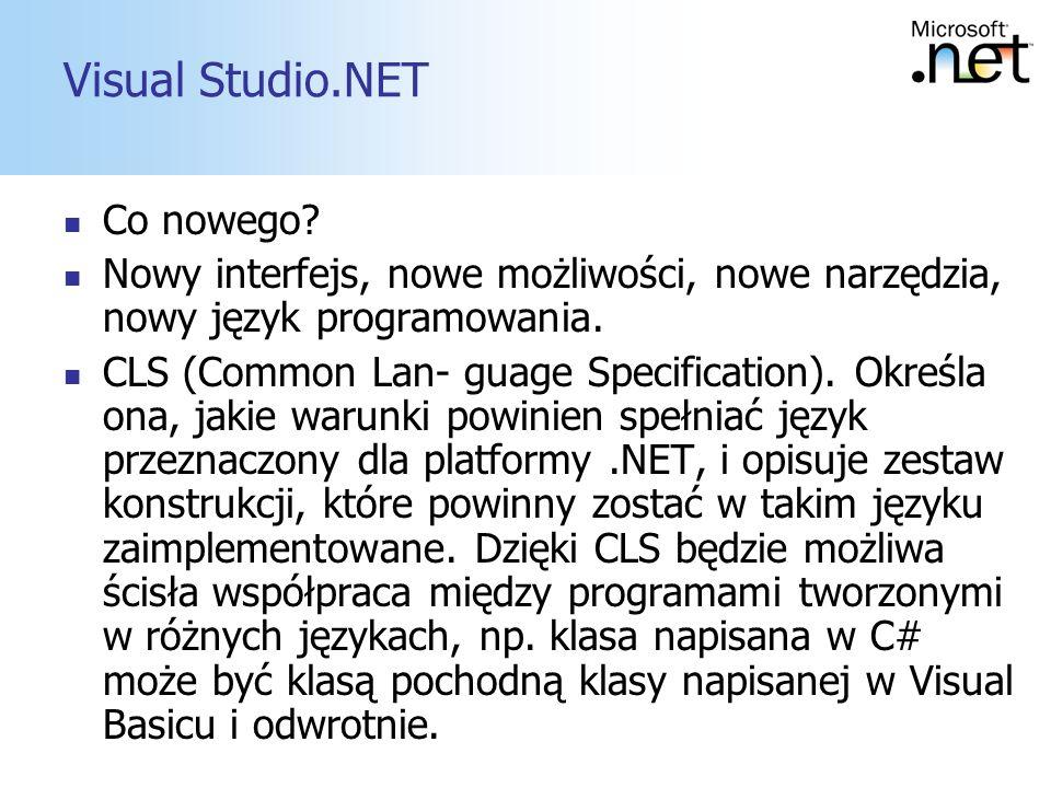 9 Visual Studio.NET Co nowego? Nowy interfejs, nowe możliwości, nowe narzędzia, nowy język programowania. CLS (Common Lan- guage Specification). Okreś