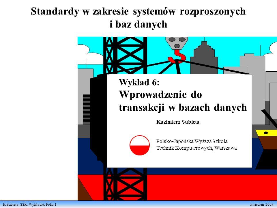 K.Subieta. SSR, Wykład 6, Folia 1 kwiecień 2009 Standardy w zakresie systemów rozproszonych i baz danych Kazimierz Subieta Polsko-Japońska Wyższa Szko