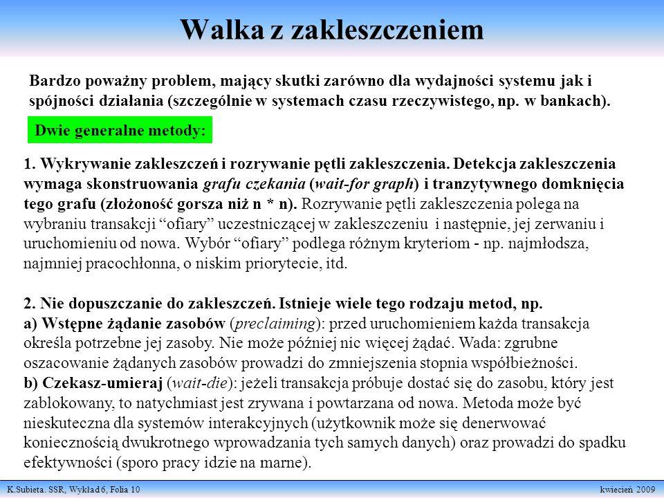 K.Subieta. SSR, Wykład 6, Folia 10 kwiecień 2009 Walka z zakleszczeniem Bardzo poważny problem, mający skutki zarówno dla wydajności systemu jak i spó