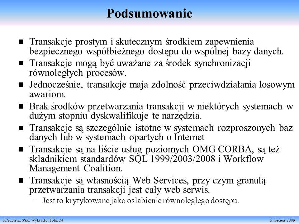 K.Subieta. SSR, Wykład 6, Folia 24 kwiecień 2009 Podsumowanie n Transakcje prostym i skutecznym środkiem zapewnienia bezpiecznego współbieżnego dostęp