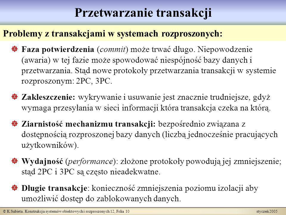 © K.Subieta. Konstrukcja systemów obiektowych i rozproszonych 12, Folia 10 styczeń 2005 Przetwarzanie transakcji Problemy z transakcjami w systemach r