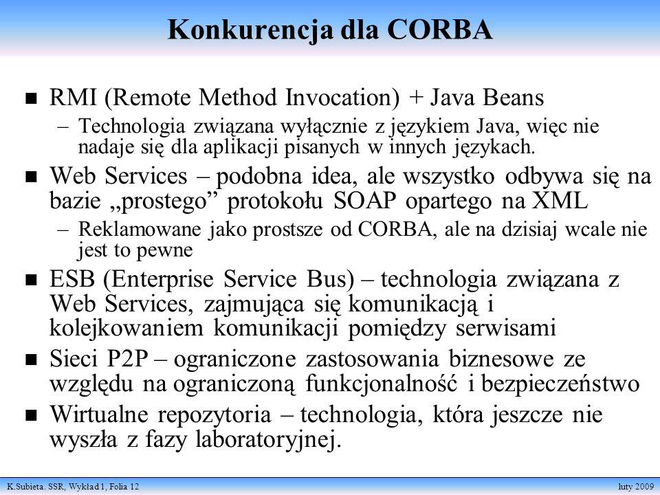 K.Subieta. SSR, Wykład 1, Folia 12 luty 2009 Konkurencja dla CORBA n RMI (Remote Method Invocation) + Java Beans –Technologia związana wyłącznie z jęz