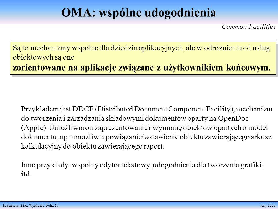 K.Subieta. SSR, Wykład 1, Folia 17 luty 2009 Są to mechanizmy wspólne dla dziedzin aplikacyjnych, ale w odróżnieniu od usług obiektowych są one zorien