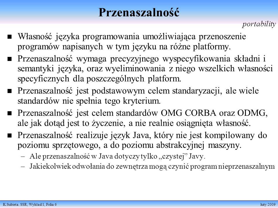 K.Subieta. SSR, Wykład 1, Folia 6 luty 2009 Przenaszalność n Własność języka programowania umożliwiająca przenoszenie programów napisanych w tym język