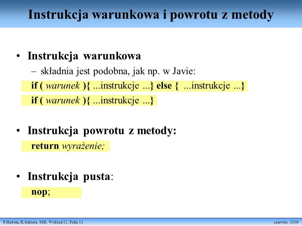 P.Habela, K.Subieta. SSR, Wykład 12, Folia 11 czerwiec 2009 Instrukcja warunkowa i powrotu z metody Instrukcja warunkowa –składnia jest podobna, jak n
