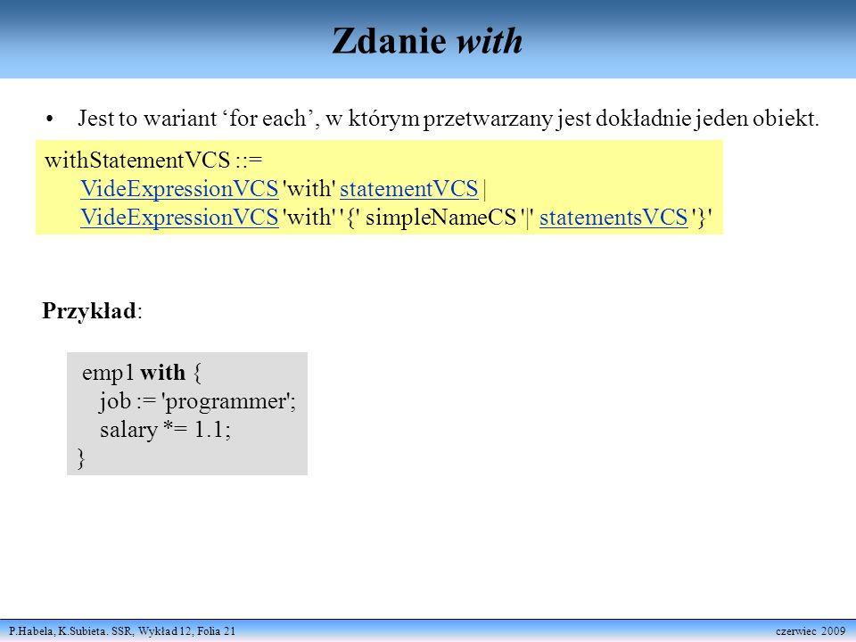 P.Habela, K.Subieta. SSR, Wykład 12, Folia 21 czerwiec 2009 Zdanie with Jest to wariant for each, w którym przetwarzany jest dokładnie jeden obiekt. w