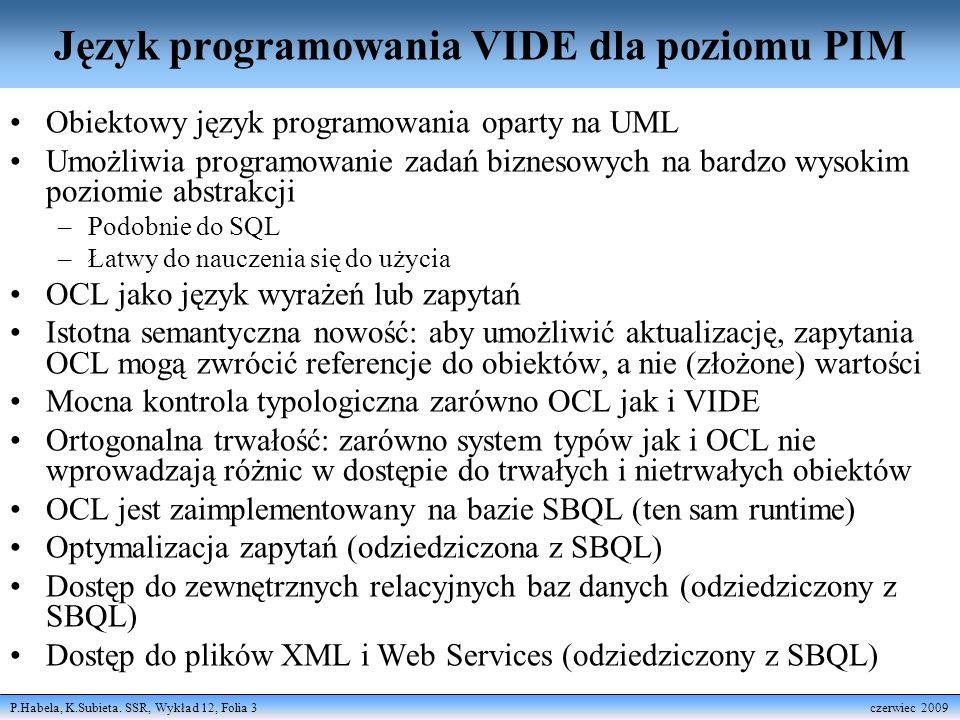 P.Habela, K.Subieta. SSR, Wykład 12, Folia 3 czerwiec 2009 Język programowania VIDE dla poziomu PIM Obiektowy język programowania oparty na UML Umożli