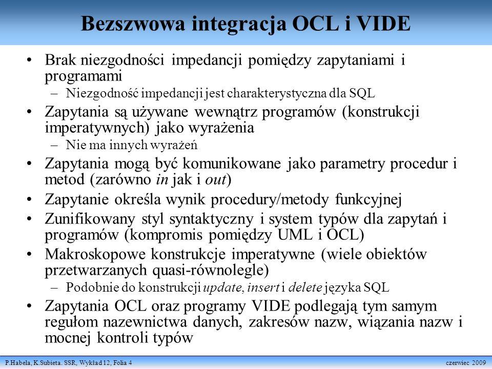 P.Habela, K.Subieta. SSR, Wykład 12, Folia 4 czerwiec 2009 Bezszwowa integracja OCL i VIDE Brak niezgodności impedancji pomiędzy zapytaniami i program
