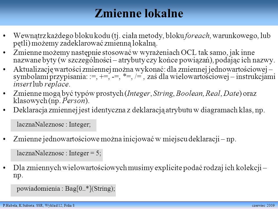 P.Habela, K.Subieta. SSR, Wykład 12, Folia 8 czerwiec 2009 Zmienne lokalne Wewnątrz każdego bloku kodu (tj. ciała metody, bloku foreach, warunkowego,