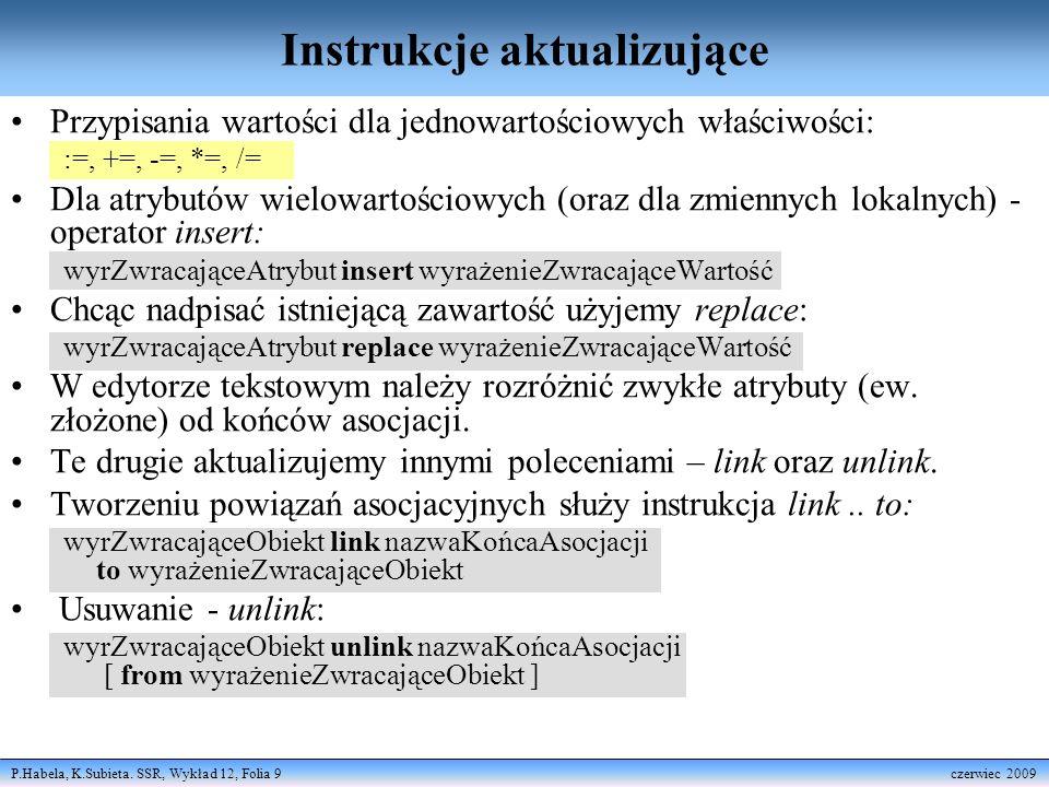 P.Habela, K.Subieta. SSR, Wykład 12, Folia 9 czerwiec 2009 Instrukcje aktualizujące Przypisania wartości dla jednowartościowych właściwości: :=, +=, -