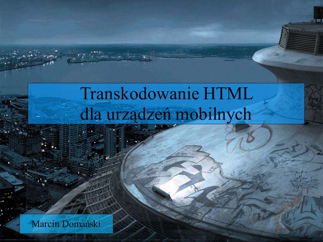 Transkodowanie HTML dla urządzeń mobilnych Marcin Domański