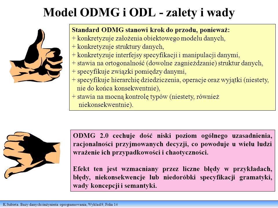 K.Subieta. Bazy danych i inżynieria oprogramowania, Wykład 9, Folia 14 Model ODMG i ODL - zalety i wady ODMG 2.0 cechuje dość niski poziom ogólnego uz