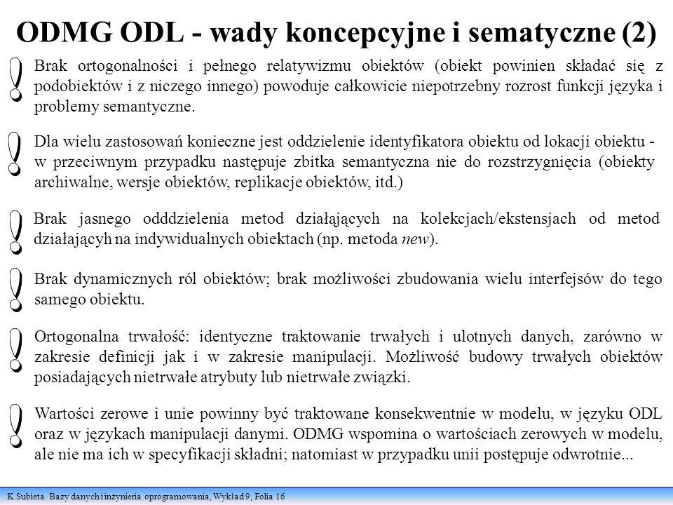 K.Subieta. Bazy danych i inżynieria oprogramowania, Wykład 9, Folia 16 ODMG ODL - wady koncepcyjne i sematyczne (2) Brak ortogonalności i pełnego rela