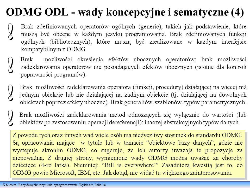 K.Subieta. Bazy danych i inżynieria oprogramowania, Wykład 9, Folia 18 ODMG ODL - wady koncepcyjne i sematyczne (4) Brak zdefiniowanych operatorów ogó