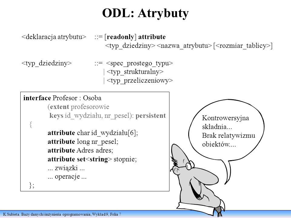 K.Subieta. Bazy danych i inżynieria oprogramowania, Wykład 9, Folia 7 ODL: Atrybuty ::= [readonly] attribute [ ] ::= | interface Profesor : Osoba (ext
