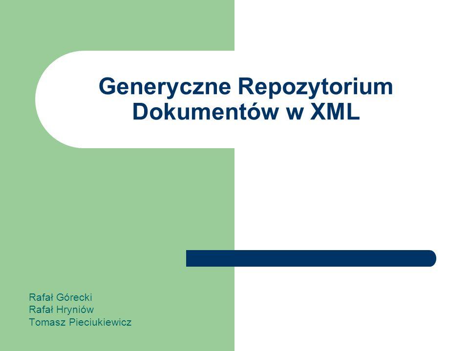 Generyczne Repozytorium Dokumentów w XML Rafał Górecki Rafał Hryniów Tomasz Pieciukiewicz