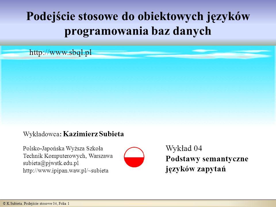 © K.Subieta. Podejście stosowe 04, Folia 1 Podejście stosowe do obiektowych języków programowania baz danych Wykład 04 Podstawy semantyczne języków za
