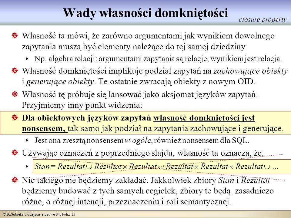 © K.Subieta. Podejście stosowe 04, Folia 13 Wady własności domkniętości closure property Własność ta mówi, że zarówno argumentami jak wynikiem dowolne