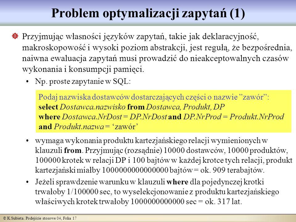 © K.Subieta. Podejście stosowe 04, Folia 17 Problem optymalizacji zapytań (1) Przyjmując własności języków zapytań, takie jak deklaracyjność, makrosko