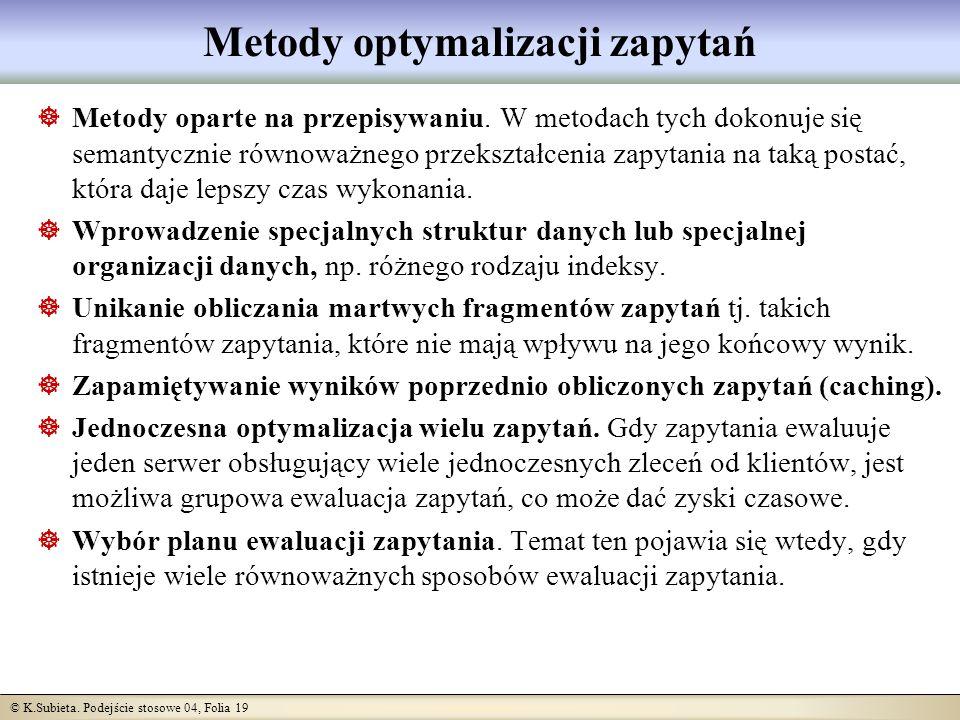 © K.Subieta. Podejście stosowe 04, Folia 19 Metody optymalizacji zapytań Metody oparte na przepisywaniu. W metodach tych dokonuje się semantycznie rów