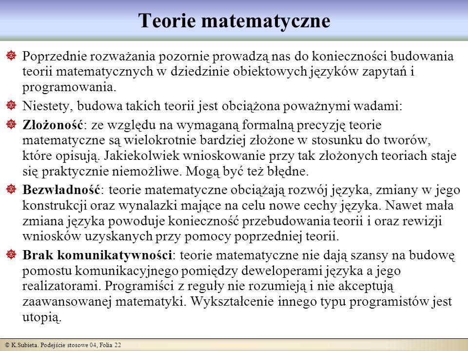 © K.Subieta. Podejście stosowe 04, Folia 22 Teorie matematyczne Poprzednie rozważania pozornie prowadzą nas do konieczności budowania teorii matematyc
