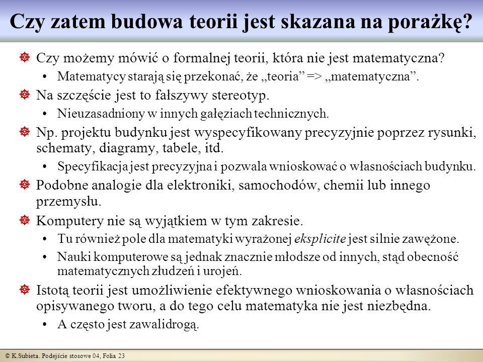 © K.Subieta. Podejście stosowe 04, Folia 23 Czy zatem budowa teorii jest skazana na porażkę? Czy możemy mówić o formalnej teorii, która nie jest matem