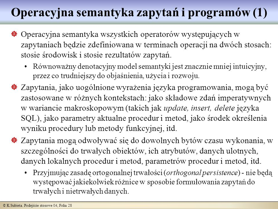 © K.Subieta. Podejście stosowe 04, Folia 28 Operacyjna semantyka zapytań i programów (1) Operacyjna semantyka wszystkich operatorów występujących w za