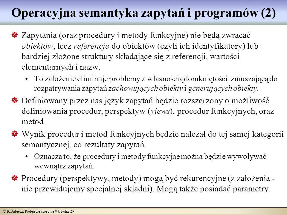 © K.Subieta. Podejście stosowe 04, Folia 29 Operacyjna semantyka zapytań i programów (2) Zapytania (oraz procedury i metody funkcyjne) nie będą zwraca