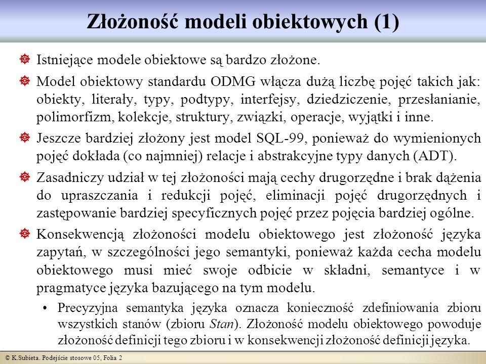 © K.Subieta. Podejście stosowe 05, Folia 2 Złożoność modeli obiektowych (1) Istniejące modele obiektowe są bardzo złożone. Model obiektowy standardu O