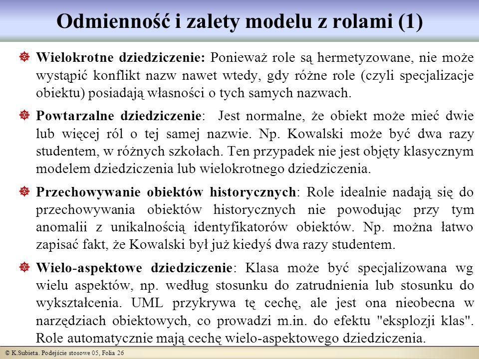 © K.Subieta. Podejście stosowe 05, Folia 26 Odmienność i zalety modelu z rolami (1) Wielokrotne dziedziczenie: Ponieważ role są hermetyzowane, nie moż