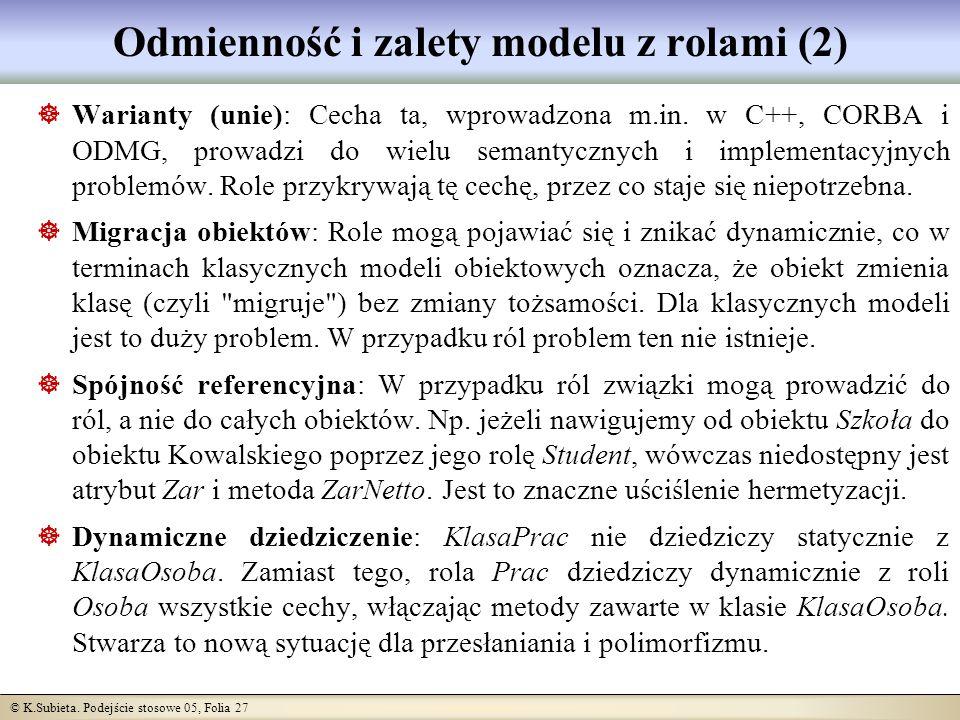 © K.Subieta. Podejście stosowe 05, Folia 27 Odmienność i zalety modelu z rolami (2) Warianty (unie): Cecha ta, wprowadzona m.in. w C++, CORBA i ODMG,