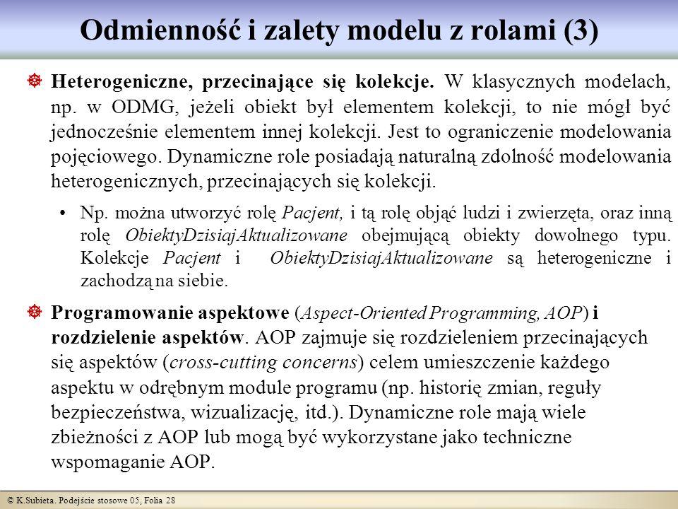 © K.Subieta. Podejście stosowe 05, Folia 28 Odmienność i zalety modelu z rolami (3) Heterogeniczne, przecinające się kolekcje. W klasycznych modelach,