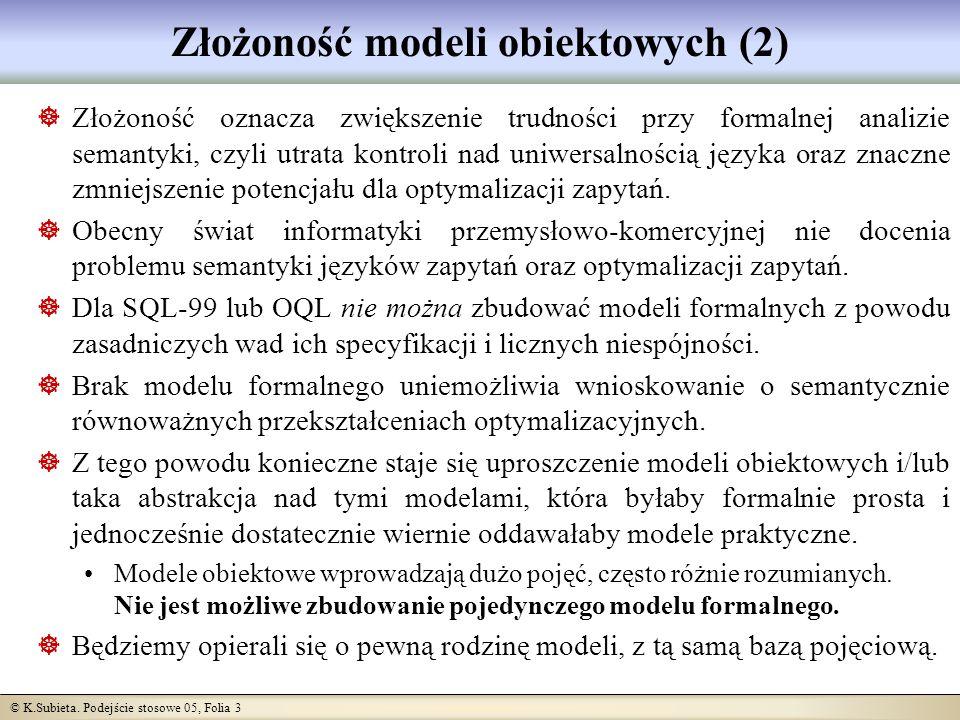 © K.Subieta. Podejście stosowe 05, Folia 3 Złożoność modeli obiektowych (2) Złożoność oznacza zwiększenie trudności przy formalnej analizie semantyki,