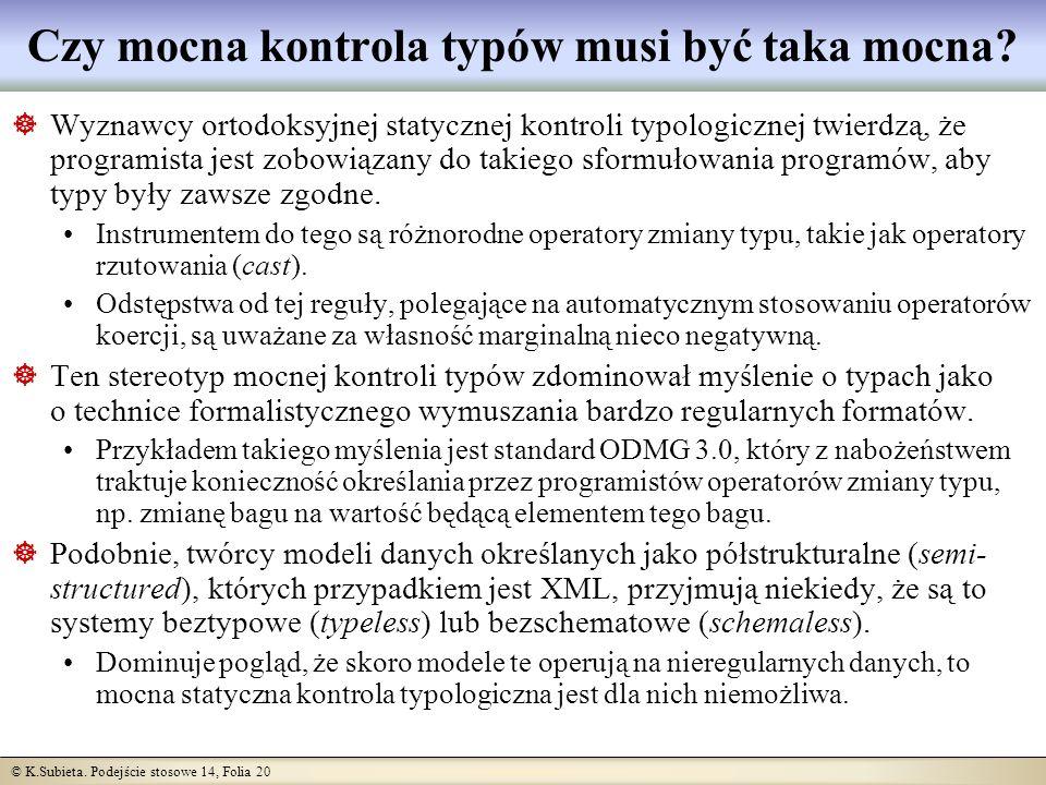 © K.Subieta. Podejście stosowe 14, Folia 20 Czy mocna kontrola typów musi być taka mocna.