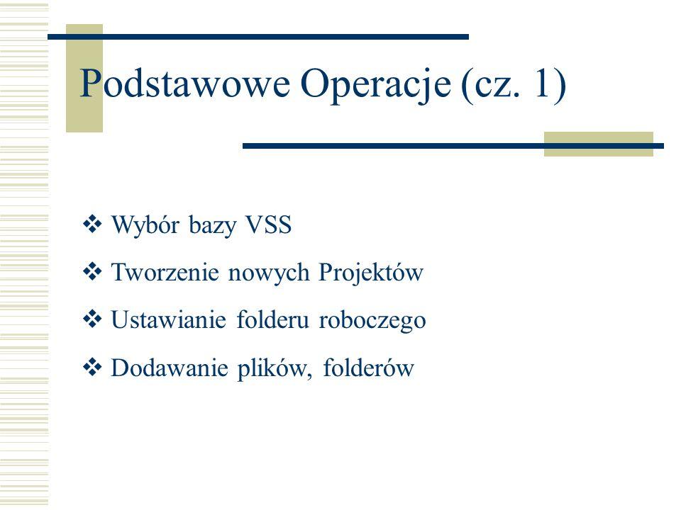 Podstawowe Operacje (cz. 1) Wybór bazy VSS Tworzenie nowych Projektów Ustawianie folderu roboczego Dodawanie plików, folderów