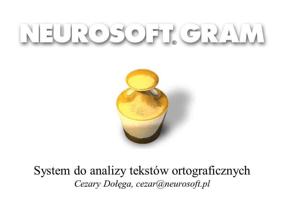 System do analizy tekstów ortograficznych Cezary Dołęga, cezar@neurosoft.pl ®