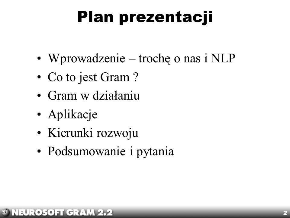 2 Plan prezentacji Wprowadzenie – trochę o nas i NLP Co to jest Gram ? Gram w działaniu Aplikacje Kierunki rozwoju Podsumowanie i pytania
