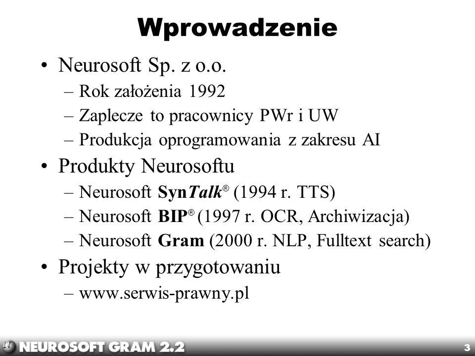3 Wprowadzenie Neurosoft Sp. z o.o. –Rok założenia 1992 –Zaplecze to pracownicy PWr i UW –Produkcja oprogramowania z zakresu AI Produkty Neurosoftu –N