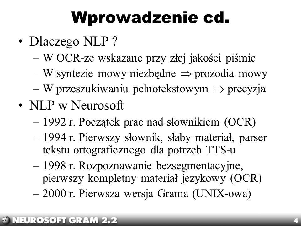 4 Wprowadzenie cd. Dlaczego NLP ? –W OCR-ze wskazane przy złej jakości piśmie –W syntezie mowy niezbędne prozodia mowy –W przeszukiwaniu pełnotekstowy