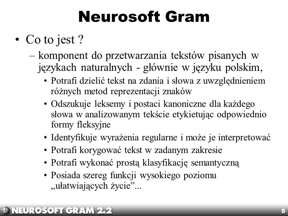 5 Neurosoft Gram Co to jest ? –komponent do przetwarzania tekstów pisanych w językach naturalnych - głównie w języku polskim, Potrafi dzielić tekst na